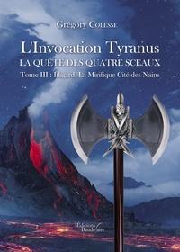 Grégory Colesse - L'invocation tyranus - La quête des quatre sceaux - Tome 3, Ithgard, la mirifique cité des nains.