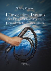 Grégory Colesse - L'invocation tyranus, la quête des quatre sceaux - Tome 2, Atlantis, le temple de l'eau.