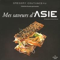 Grégory Coutanceau - Mes saveurs d'Asie.