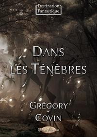 Grégory Covin - Dans les Ténèbres.