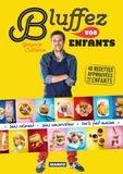 Grégory Cuilleron et Guillaume Czerw - Bluffez vos enfants - 40 recettes approuvées par les enfants.