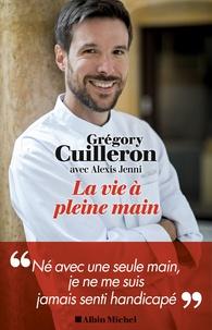 La vie à pleine main - Grégory Cuilleron |