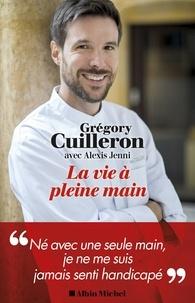 Grégory Cuilleron et Alexis Jenni - La Vie à pleine main.