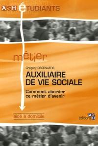Grégory Degenaers - Auxiliaire de vie sociale - Comment aborder ce métier d'avenir.