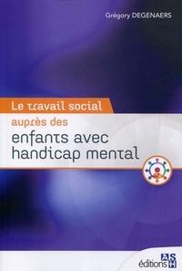 Grégory Degenaers - Le travail social auprès des enfants avec handicap mental.