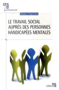 Grégory Degenaers - Le travail social auprès des personnes handicapées mentales.