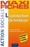 Grégory Derville et Guillemette Rabin-Costy - Maxi fiches. La protection de l'enfance.