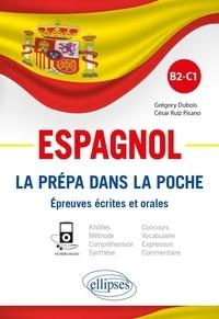 Grégory Dubois et César Ruiz Pisano - Espagnol B2-C1 - La prépa dans la poche. Epreuves écrites et orales.
