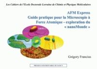 AFM Express- Guide pratique pour la microscopie à force atomique - exploration du