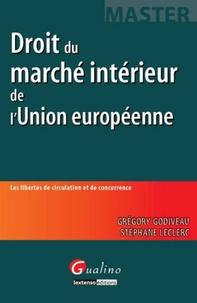 Grégory Godiveau et Stéphane Leclerc - Droit du marché intérieur de l'Union européenne - Les libertés de circulation et de concurrence.