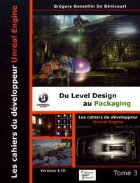 Grégory Gossellin de Bénicourt - Les cahiers d'Unreal Engine - Tome 3, Du Level Design au Packaging.