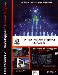 Grégory Gossellin de Bénicourt - Les cahiers d'Unreal Engine - Tome 4, Unreal Motion Graphics & Audio.