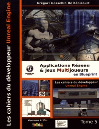 Les cahiers dUnreal Engine - Tome 5, Applications réseau et jeux multijoueurs en Blueprint.pdf