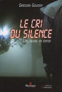 Grégory Goudon - Le cri du silence - Une heure en enfer.