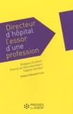 Grégory Guibert et Pierre De Montalembert - Directeur d'hôpital : l'essor d'une profession.