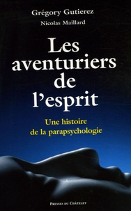 Grégory Gutierez et Nicolas Maillard - Les aventuriers de l'esprit - Histoire de la parapsychologie.