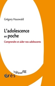 Grégory Hauswald - L'adolescence en poche - Comprendre et aider nos adolescents.