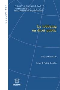 Grégory Houillon - Le lobbying en droit public.