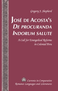Gregory j. Shepherd - José de Acosta's «De procuranda Indorum salute» - A Call for Evangelical Reforms in Colonial Peru.