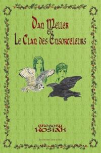 Gregory Kosiak - Dan Meller et le Clan des Ensorceleurs.
