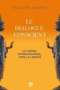 Gregory Kramer - Le dialogue conscient - Le chemin interpersonnel vers la liberté.