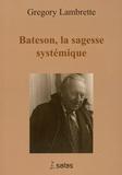Grégory Lambrette - Gregory Bateson : la sagesse systémique.