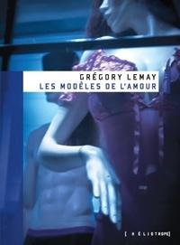 Grégory Lemay - Les modèles de l'amour.