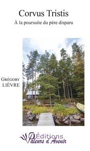 Grégory Lièvre - Corvus Tristis - A la poursuite du père disparu.