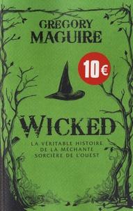 Gregory Maguire - Wicked - La véritable histoire de la méchante sorcière de l'Ouest.