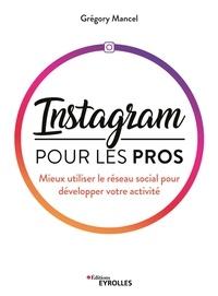 Grégory Mancel - Instagram pour les pros - Mieux utiliser le réseau social pour développer votre activité.