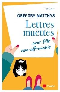 Grégory Matthys - Lettres muettes pour fille non-affranchie.