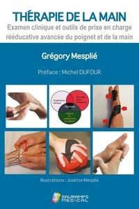 Grégory Mesplié - Thérapie de la main - Examen clinique et outils de prise en charge rééducative avancée du poignet et de la main.