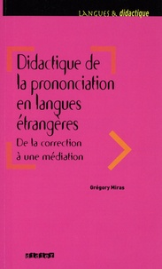 Grégory Miras - Didactique de la prononciation en langues étrangères : de la correction à une médiation.