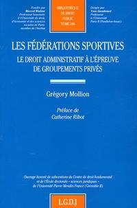 Les fédérations sportives- Le droit administratif à l'épreuve de groupements privés - Grégory Mollion |