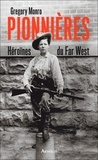 Gregory Monro - Pionnières - Héroïnes du Far West.