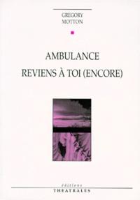 Gregory Motton - Ambulance. Reviens à toi (encore).