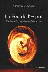 Ebook pdf / txt / mobipocket / epub téléchargez ici Le feu de l'esprit  - L'ultime effort est de n'en faire aucun par Gregory Mutombo (Litterature Francaise) 9782813216854 ePub PDF