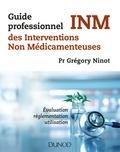 Grégory Ninot - Guide professionnel des INM, interventions non médicamenteuses - Evualuation, réglementation, utilisation.