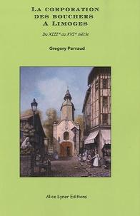 Grégory Parvaud - La corporation des bouchers à Limoges - Du XIIIe au XVIe siècle.