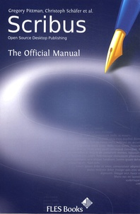 Gregory Pittman et Christoph Schäfer - Scribus - Open Source Desktop Publishing - The Official Manual.