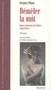 Grégory Pluym - Démêler la nuit - Quatre traductions de l'affaire Armin Meiwes.