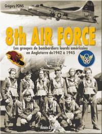 Gregory Pons et Nicolas Gohin - 8th Air Force - Les groupes de bombardiers lourds américains en Angleterre, 1942-1945.