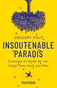 Grégory Pouy - Insoutenable paradis - Ecologie et mode de vie: réagir sans tout sacrifier.