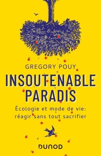 Insoutenable paradis. Ecologie et mode de vie : réagir sans tout sacrifier
