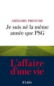 Grégory Protche - Je suis né la même année que PSG.