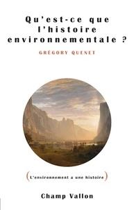 Grégory Quenet - Qu'est-ce que l'histoire environnementale ?.