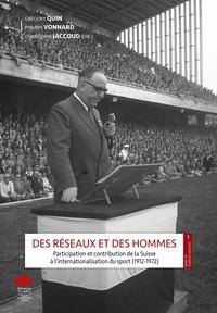 Grégory Quin et Philippe Vonnard - Des réseaux et des hommes - Participation et contribution de la Suisse à l'internationalisation du sport (1912-1972).