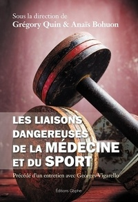 Grégory Quin et Anaïs Bohuon - Les liaisons dangereuses de la médecine et du sport - Précédé d'un entretien avec Georges Vigarello.