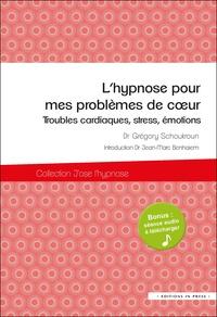 Grégory Schoukroun - L'hypnose pour mes problèmes de coeur - Troubles cardiaques, stress, émotions.