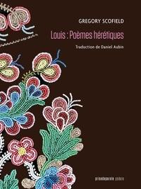 Gregory Scofield - Louis : Poèmes hérétiques.